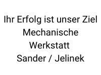 Ihr Erfolg ist unser Ziel - Mechanische Werkstatt Sander / Jelinek